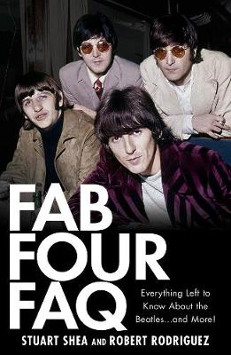 FAB Four FAQ: Everything Left to Know About the Beatles ... and More! - FAQ Series (Paperback)