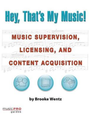 Hey, That's My Music!: Music Supervision, Licensing, and Content Acquisition - Hal Leonard Music Pro Guides (Paperback)