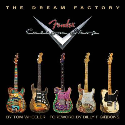 Tom Wheeler: The Dream Factory - Fender Custom Shop (Paperback)
