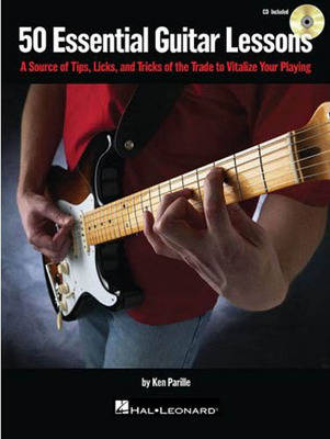 50 Essential Guitar Lessons: A Source of Tips, Licks, and Tricks of the Trade to Vitalize Your Playing