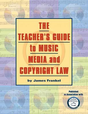 The Teacher's Guide to Music, Media, and Copyright Law (Paperback)