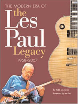 Robb Lawrence: The Modern Era Of The Les Paul Legacy 1968-2009 (Paperback)