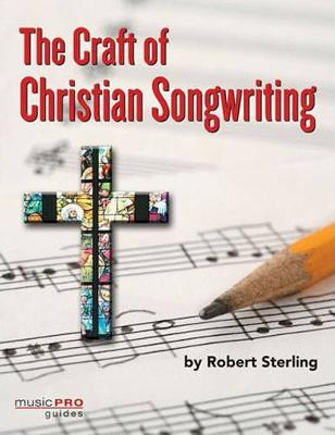 Robert Sterling: The Craft Of Christian Songwriting (Paperback)