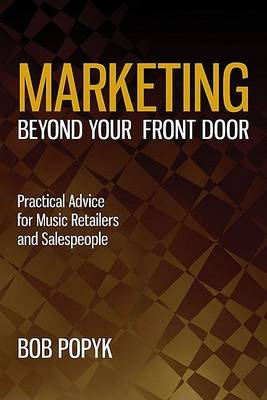 Marketing Beyond Your Front Door: Practical Advice for Music Retailers and Salespeople (Paperback)