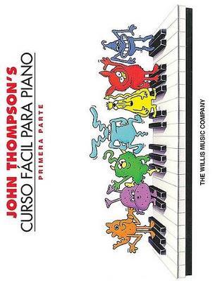 John Thompson's Curso Facil Para Piano: Primera Parte - John Thompson's Easiest Piano Course (Paperback)