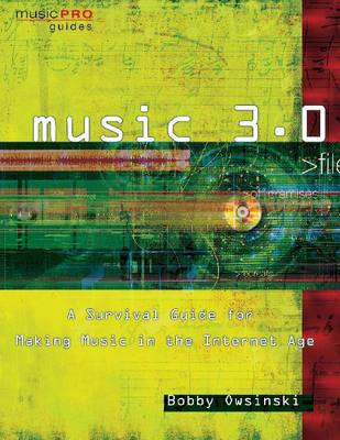 Music 3.0: A Survival Guide for Making Music in the Internet Age - Hal Leonard Music Pro Guides (Paperback)