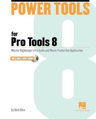 Power Tools for Pro Tools 8: Master Digidesign's Pro Audio and Music Production Application