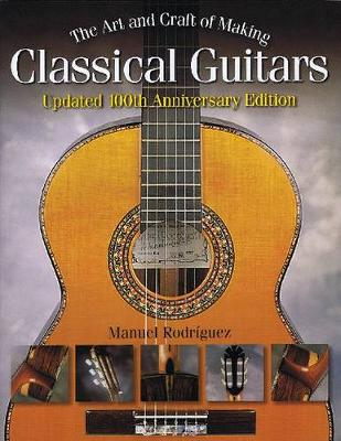 The Art and Craft of Making Classical Guitars (Paperback)