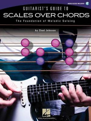 Chad Johnson: Guitarist's Guide To Scales Over Chords - The Foundation Of Melodic Soloing (Paperback)