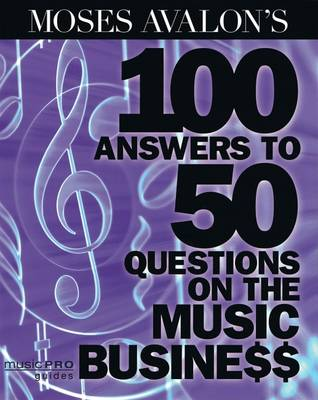 Moses Avalon's 100 Answers to 50 Questions on the Music Business (Paperback)