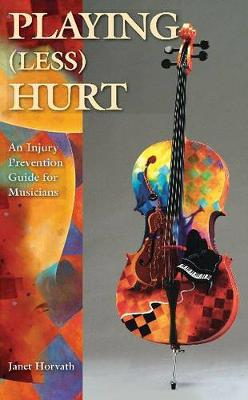 Playing Less Hurt: An Injury Prevention Guide for Musicians (Paperback)