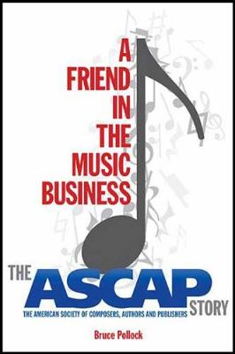 A Friend in the Music Business: The ASCAP Story (Paperback)