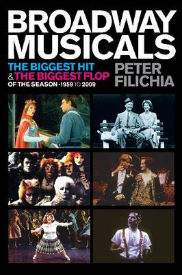 Broadway Musicals: The Biggest Hit and the Biggest Flop of the Season, 1959 to 2009 (Paperback)
