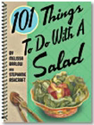 101 Things to Do with a Salad: One Hundred One Things to Do with a Salad (Paperback)