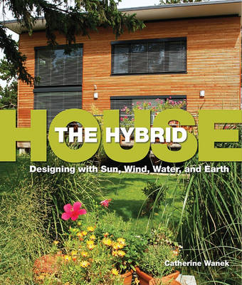 The Hybrid House: Designing with Sun, Wind, Water, and Earth (Paperback)