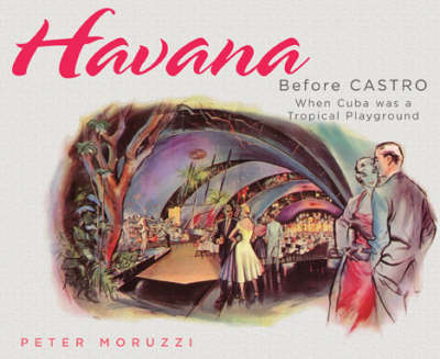 Havana Before Castro: When Cuba Was a Tropical Playground (Paperback)