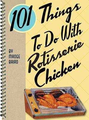 101 Things to Do with Rotisserie Chicken (Paperback)