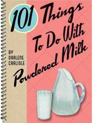 101 Things to Do with Powdered Milk (Paperback)