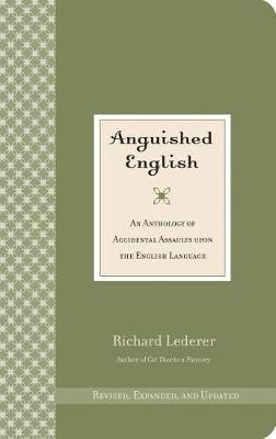 Anguished English: An Anthology of Accidental Assaults Upon the English Language (Paperback)