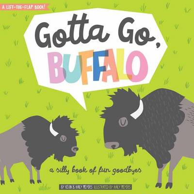 Gotta Go, Buffalo: A Silly Book of Fun Goodbyes (Board book)