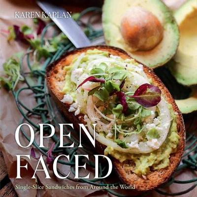 Open Faced: Single-Slice Sandwiches from Around the World (Hardback)