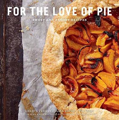 For the Love of Pie: Sweet and Savory Recipes (Hardback)