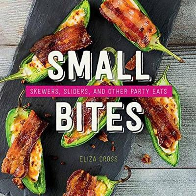 Small Bites: Skewers, Sliders, and Other Party Eats (Hardback)