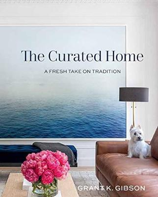 The Curated Home: A Fresh Take on Tradition (Hardback)