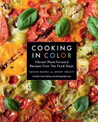 Cooking in Color: Vibrant Plant-Forward Recipes from the Food Gays (Hardback)