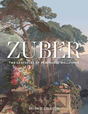 Zuber: Two Centuries of Panoramic Wallpaper (Hardback)
