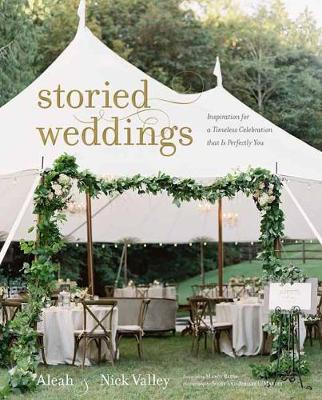 Storied Weddings: Inspiration for a Timeless Celebration that is Perfectly You (Hardback)