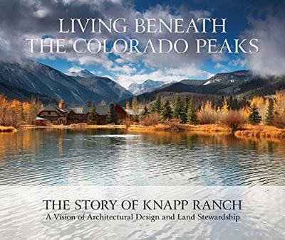 Living Beneath the Colorado Peaks: The Story of Knapp Ranch (Hardback)