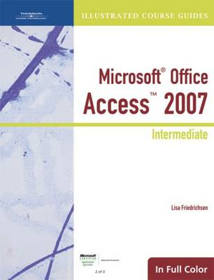 Illustrated Course Guide: Microsoft Office Access 2007 Intermediate (Spiral bound)