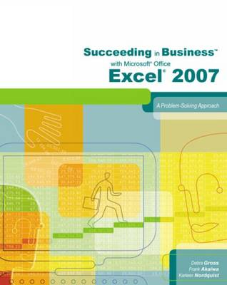 Succeeding in Business with Microsoft Office Excel 2007: A Problem-Solving Approach (Paperback)