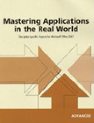 Mastering Applications in the Real World: Discipline-Specific Projects for Microsoft Office 2007, Advanced (Paperback)