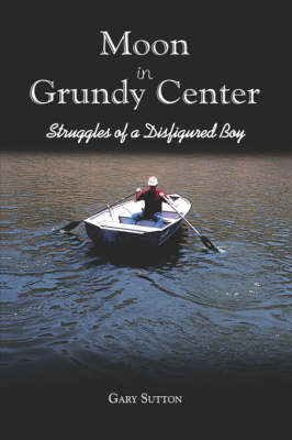Moon in Grundy Center: Struggles of a Disfigured Boy (Paperback)