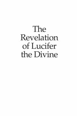 The Revelation of Lucifer the Divine (Paperback)