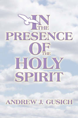 In the Presence of the Holy Spirit (Paperback)
