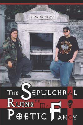 The Sepulchral Ruins of My Poetic Fancy (Paperback)