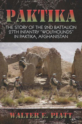 "Paktika: The Story of the 2nd Battalion 27th Infantry ""Wolfhounds"" in Paktika, Afghanistan (Paperback)"