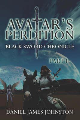 Avatar's Perdition: Black Sword Chronicle Part I (Paperback)