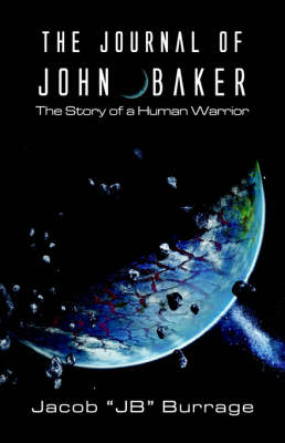 The Journal of John Baker: The Story of a Human Warrior (Paperback)