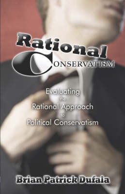 Rational Conservatism: Evaluating the Rational Approach to Political Conservatism (Paperback)