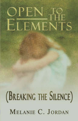 Open to the Elements: Breaking the Silence (Breaking the Silence) (Paperback)