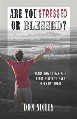Are You Stressed or Blessed? Learn How to Maximize Every Minute to Make Every Day Count (Paperback)