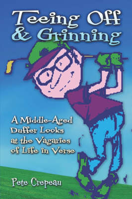 Teeing Off & Grinning: A Middle-Aged Duffer Looks at the Vagaries of Life in Verse (Paperback)