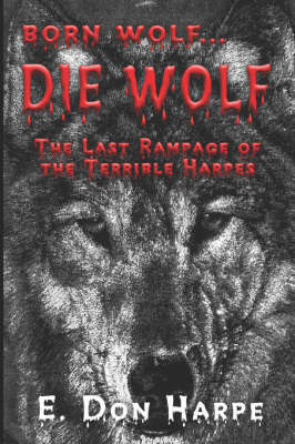 Born Wolf...Die Wolf: The Last Rampage of the Terrible Harpes (Paperback)
