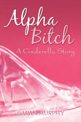 Alpha Bitch: A Cinderella Story (Paperback)