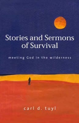 Stories and Sermons of Survival: Meeting God in the Wilderness (Paperback)