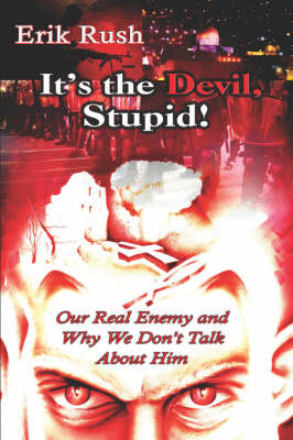 It's the Devil, Stupid!: Our Real Enemy and Why We Don't Talk about Him (Paperback)